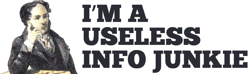 I'm A Useless Info Junkie